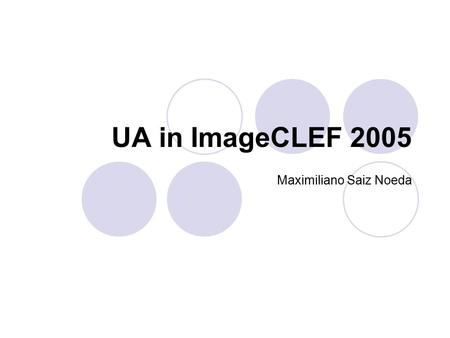 UA in ImageCLEF 2005 Maximiliano Saiz Noeda. Index System  Indexing  Retrieval Image category classification  Building  Use Experiments and results.