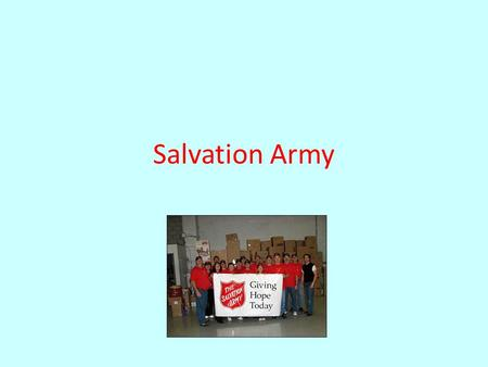 Salvation Army Mission Statement The Salvation Army exists to share the love of Jesus Christ, meet human needs and be a transforming influence in the.