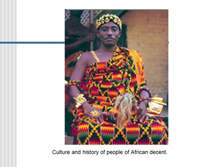 Culture and history of people of African decent..