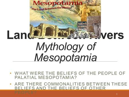 Https://ancientenvironments.wikispaces.com/Mesopotamia+Seven Land Between Rivers Mythology of Mesopotamia WHAT WERE THE BELIEFS OF THE PEOPLE OF PALATIAL.