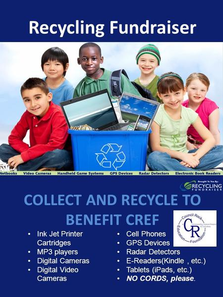 COLLECT AND RECYCLE TO BENEFIT CREF Recycling Fundraiser Ink Jet Printer Cartridges MP3 players Digital Cameras Digital Video Cameras Cell Phones GPS Devices.