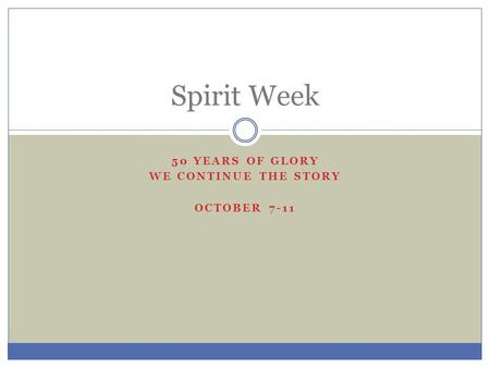 50 YEARS OF GLORY WE CONTINUE THE STORY OCTOBER 7-11 Spirit Week.