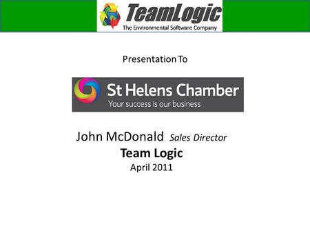 Presentation To John McDonald Sales Director Team Logic April 2011.