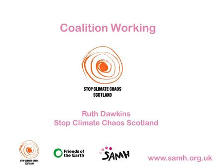 Www.samh.org.uk Coalition Working Ruth Dawkins Stop Climate Chaos Scotland.
