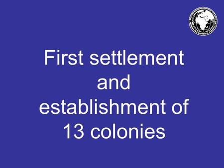 First settlement and establishment of 13 colonies.