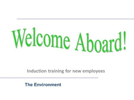 Induction training for new employees The Environment.