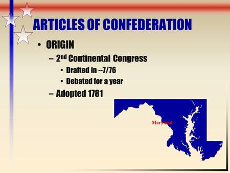 ARTICLES OF CONFEDERATION ORIGIN –2 nd Continental Congress Drafted in --7/76 Debated for a year –Adopted 1781.
