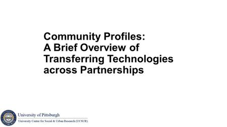 Community Profiles: A Brief Overview of Transferring Technologies across Partnerships.