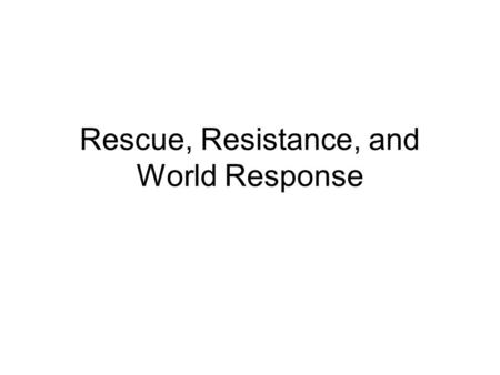 Rescue, Resistance, and World Response. 1. Evian Conference 1.Held in 2. 3. 4.