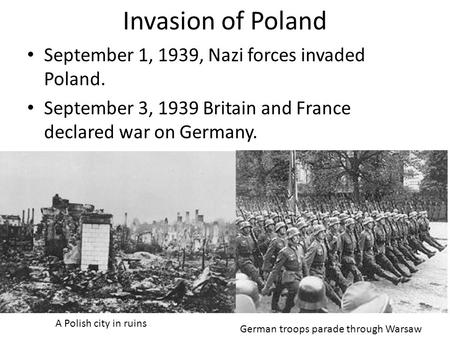 Invasion of Poland September 1, 1939, Nazi forces invaded Poland. September 3, 1939 Britain and France declared war on Germany. German troops parade through.