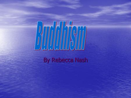 By Rebecca Nash. What is Buddhism Buddhism is the main religion in many Asian countries. It is a religion about suffering and the need to get rid of it.