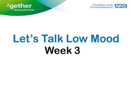 Let's Talk Low Mood Week 3. Feedback from last week Increasing activity and getting a balance Obstacles Time management Monitoring Mood Life Balance Visualisation.