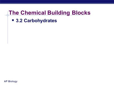 AP Biology The Chemical Building Blocks  3.2 Carbohydrates.