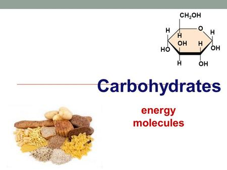 OH H H HO CH 2 OH H H H OH O Carbohydrates energy molecules.