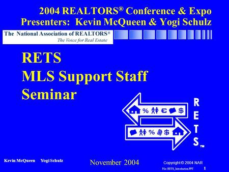 File: RETS_Introduction.PPT 1 RETS MLS Seminar Introduction 2004 REALTORS ® Conference & Expo Presenters: Kevin McQueen & Yogi Schulz RETS MLS Support.
