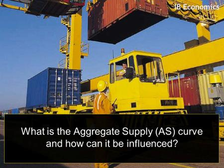 IB Economics What is the Aggregate Supply (AS) curve and how can it be influenced?
