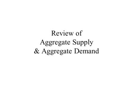Review of Aggregate Supply & Aggregate Demand. Learning Objectives 1.Understand the role of expectations in economic fluctuations 2.Understand how Fiscal.