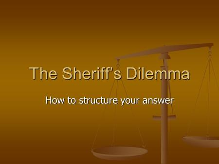 The Sheriff's Dilemma How to structure your answer.