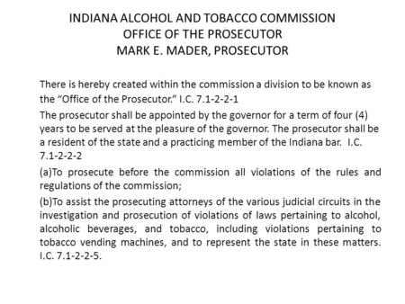 INDIANA ALCOHOL AND TOBACCO COMMISSION OFFICE OF THE PROSECUTOR MARK E. MADER, PROSECUTOR There is hereby created within the commission a division to be.