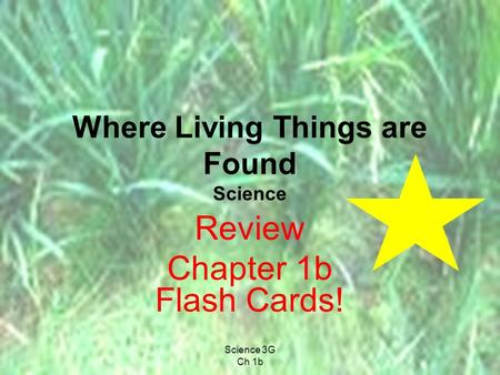 Science 3G Ch 1b Where Living Things are Found Science Review Chapter 1b Flash Cards!