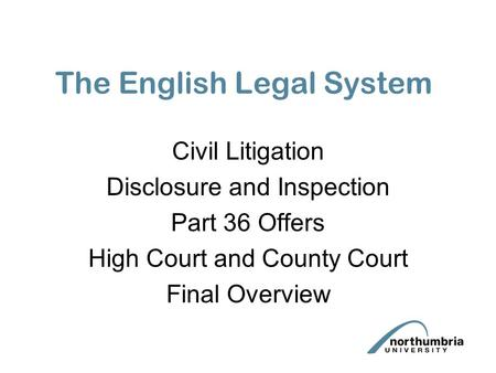 The English Legal System Civil Litigation Disclosure and Inspection Part 36 Offers High Court and County Court Final Overview.