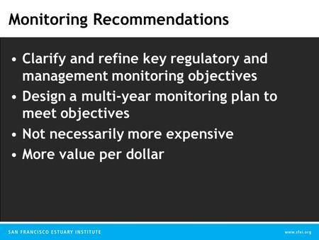 Monitoring Recommendations Clarify and refine key regulatory and management monitoring objectives Design a multi-year monitoring plan to meet objectives.