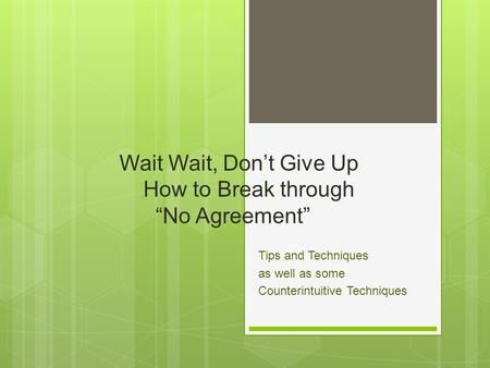 "Wait Wait, Don't Give Up How to Break through ""No Agreement"" Tips and Techniques as well as some Counterintuitive Techniques."