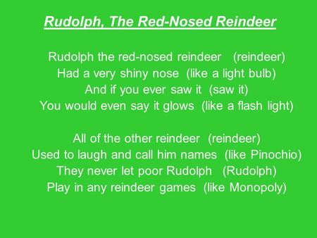 Rudolph, The Red-Nosed Reindeer Rudolph the red-nosed reindeer (reindeer) Had a very shiny nose (like a light bulb) And if you ever saw it (saw it) You.