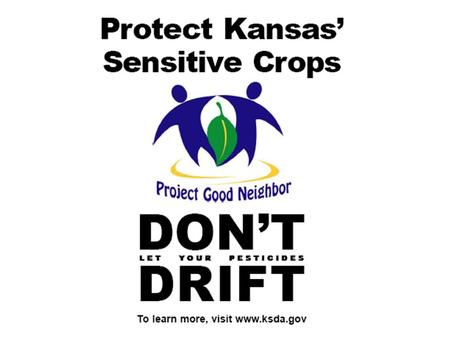 Protect Sensitive Crops: Being a Good Neighbor 1.Carefully select a pesticide product. 2.Read the label. 3.Follow all precautions on the label. 4.Watch.