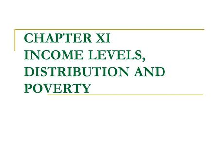 CHAPTER XI INCOME LEVELS, DISTRIBUTION AND POVERTY.