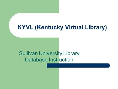 KYVL (Kentucky Virtual Library) Sullivan University Library Database Instruction.