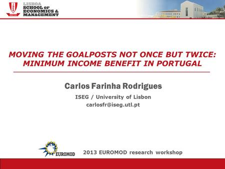 Observatório Pedagógico MOVING THE GOALPOSTS NOT ONCE BUT TWICE: MINIMUM INCOME BENEFIT IN PORTUGAL Carlos Farinha Rodrigues ISEG / University of Lisbon.