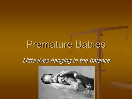 Premature Babies Little lives hanging in the balance.