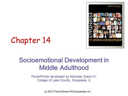 (c) 2012 The McGraw-Hill Companies, Inc. Chapter 14 Socioemotional Development in Middle Adulthood PowerPoints developed by Nicholas Greco IV, College.