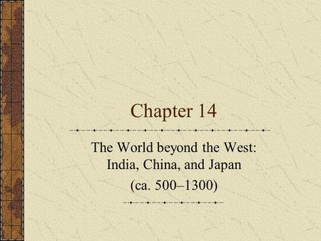 Chapter 14 The World beyond the West: India, China, and Japan (ca. 500–1300)