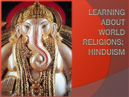 Introduction In this chapter, you will learn about the origins and beliefs of Hinduism. Hinduism is the most influential set of religious beliefs in modern.