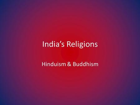 India's Religions Hinduism & Buddhism. Hinduism 3 rd largest religion in the world – 1 st in India Hindu society relies heavily on the Varnas – Rigveda.
