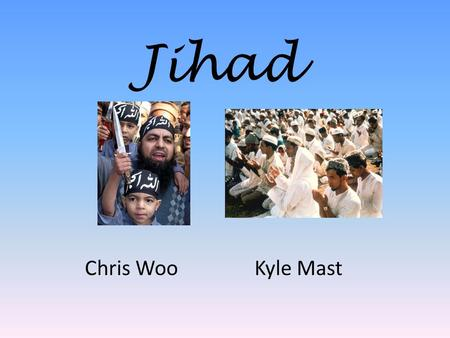 Jihad Chris Woo Kyle Mast. Jihad to Americans Islam is an aggressive religion Suicide Bombers and IED's Jihad is Terrorism.