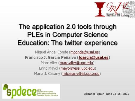 The application 2.0 tools through PLEs in Computer Science Education: The twitter experience Miguel Ángel Conde Francisco.