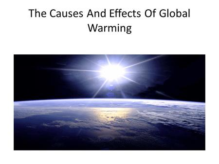 The Causes And Effects Of Global Warming