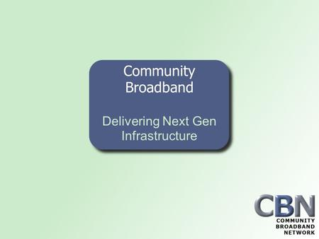 Community Broadband Delivering Next Gen Infrastructure.