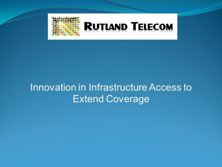 Innovation in Infrastructure Access to Extend Coverage.