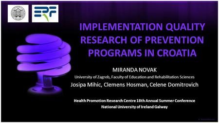 IMPLEMENTATION QUALITY RESEARCH OF PREVENTION PROGRAMS IN CROATIA MIRANDA NOVAK University of Zagreb, Faculty of Education and Rehabilitation Sciences.