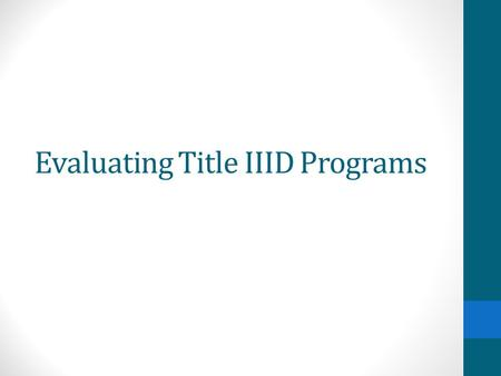 Evaluating Title IIID Programs. November 8, 2012 1:00-2:00 PM Webinar conference line toll free number (888)895-4286 Code 234049 Login information https://www2.gotomeeting.com/join/712383586/106280687.
