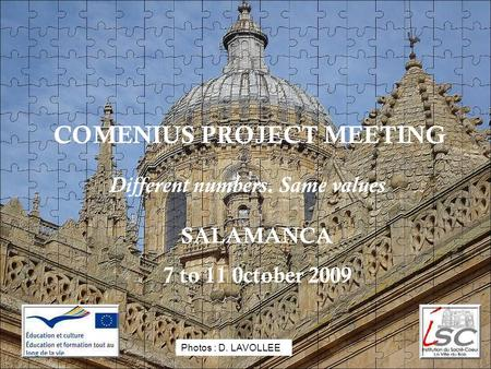 COMENIUS PROJECT MEETING Different numbers. Same values SALAMANCA 7 to 11 0ctober 2009 Photos : D. LAVOLLEE.