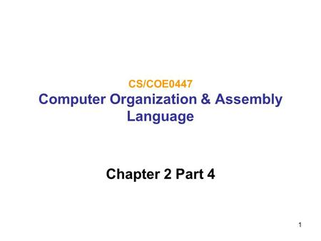 1 CS/COE0447 Computer Organization & Assembly Language Chapter 2 Part 4.