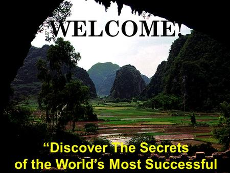 """Discover The Secrets of the World's Most Successful People"" WELCOME WELCOME!"