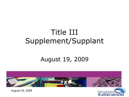 August 19, 2009 Title III Supplement/Supplant August 19, 2009.