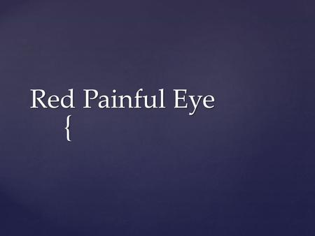 { Red Painful Eye. Anatomy Red painfull Eye 1- Conjectivitis 2-Kertitis 3-Uveitis –Iritis –Iridocyclitis 4-Acute congestive glaucoma Conjecivitis(all.