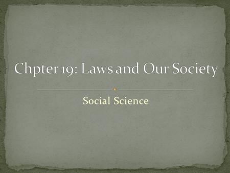 Social Science. Society has a set of rules, enforced by the government, called laws Only rules that everyone has to follow One of the basic principles.
